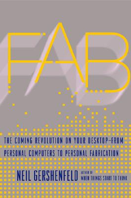 Image for Fab: The Coming Revolution on Your Desktop-from Personal Computers to Personal Fabrication