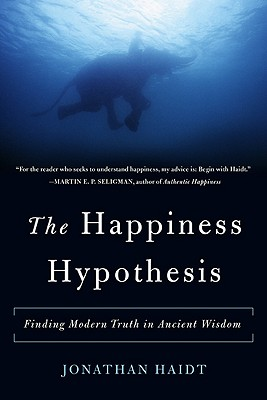 The Happiness Hypothesis: Finding Modern Truth in Ancient Wisdom, Haidt, Jonathan