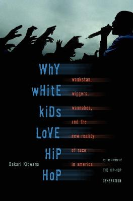 Image for Why White Kids Love Hip Hop: Wangstas, Wiggers, Wannabes, and the New Reality of Race in America