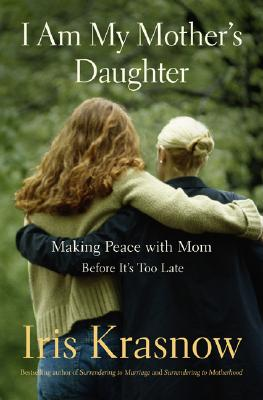 Image for I Am My Mother's Daughter: Making Peace With Mom--Before It's Too Late
