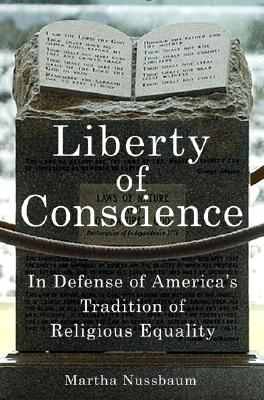 Liberty of Conscience: In Defense of America's Tradition of Religious Equality, Nussbaum, Martha