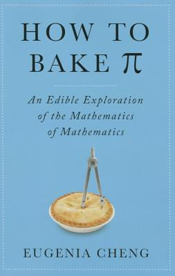Image for How to Bake Pi: An Edible Exploration of the Mathematics of Mathematics