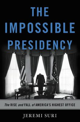 Image for IMPOSSIBLE PRESIDENCY: The Rise and Fall of Americ