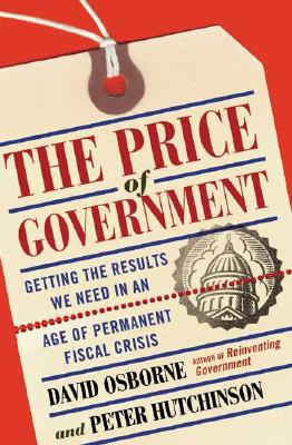 Image for The Price Of Government: Getting the Results We Need in an Age of Permanent Fiscal Crisis