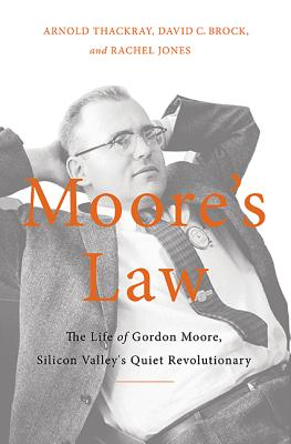 Image for Moore's Law: The Life of Gordon Moore, Silicon Valley's Quiet Revolutionary