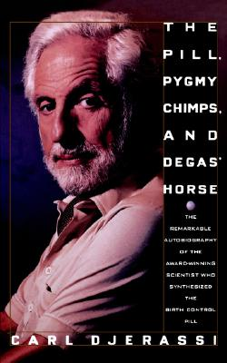 Image for Pill, Pygmy Chimps, And Degas' Horse: The Remarkable Autobiography Of The Award