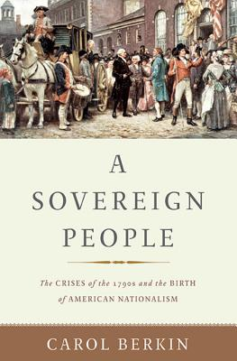 Image for A Sovereign People: The Crises of the 1790s and the Birth of American Nationalism