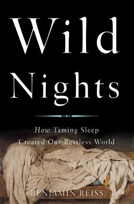 Image for Wild Nights: How Taming Sleep Created Our Restless World