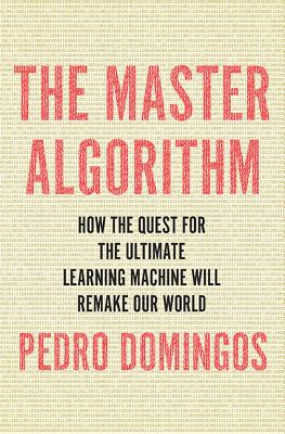 Image for Master Algorithm: How the Quest for the Ultimate Learning Machine Will Remake Ou