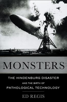 Image for Monsters: The Hindenburg Disaster and the Birth of Pathological Technology