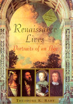 Renaissance Lives: Portraits Of An Age, Rabb, Theodore