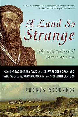 Image for A Land So Strange: The Epic Journey of Cabeza de Vaca
