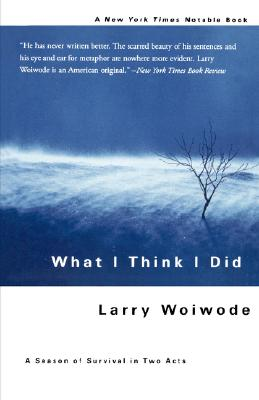 What I Think I Did: A Season of Survival in Two Acts, Woiwode, Larry