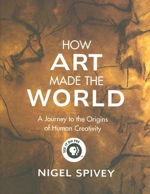 Image for How Art Made the World: A Journey to the Origins of Human Creativity