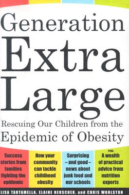 Generation Extra Large: Rescuing Our Children from the Epidemic of Obesity, Tartamella, Lisa; Herscher, Elaine; Woolston, Chris