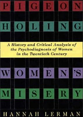 Image for Pigeonholing Women's Misery: A History and Critical Analysis of the Psychodiagnosis of Women in the Twentieth Century