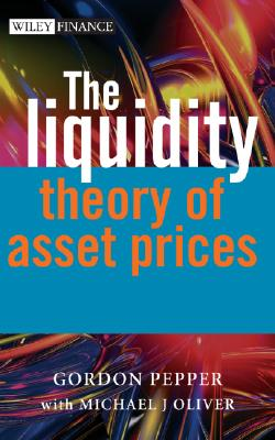 The Liquidity Theory of Asset Prices, Pepper, Gordon; Oliver, Michael
