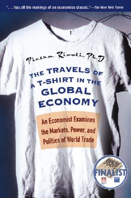 Image for The Travels of a T-Shirt in the Global Economy: An Economist Examines the Markets, Power, and Politics of World Trade