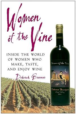 Women Of The Vine: Inside The World Of Women Who M, Brenner, Deborah