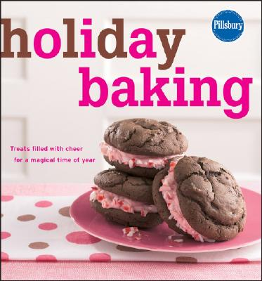 Pillsbury Holiday Baking: Treats filled with cheer for a magical time of year, Pillsbury Editors