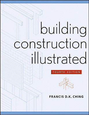 Building Construction Illustrated, Ching, Francis D.K.