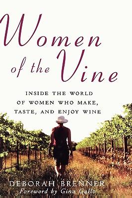 Women of the Vine: Inside the World of Women Who Make, Taste, and Enjoy Wine, Brenner, Deborah