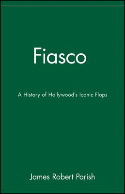 Image for Fiasco: A History of Hollywood's Iconic Flops