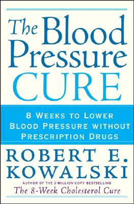 Image for BLOOD PRESSURE CURE, THE 8 WEEKS TO LOWER BLOOD PRESSURE WITHOUT PRESCRIPTION DRUGS