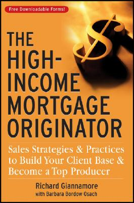 Image for The High-Income Mortgage Originator: Sales Strategies and Practices to Build Your Client Base and Become a Top Producer