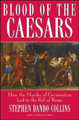Image for Blood of the Caesars: How the Murder of Germanicus Led to the Fall of Rome