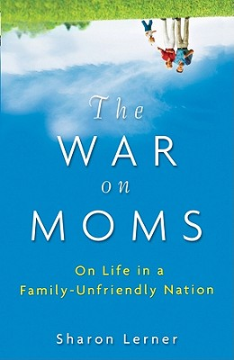 Image for The War on Moms: On Life in a Family-Unfriendly Nation