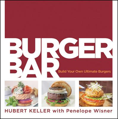 Burger Bar: Build Your Own Ultimate Burgers, Hubert Keller, Penelope Wisner