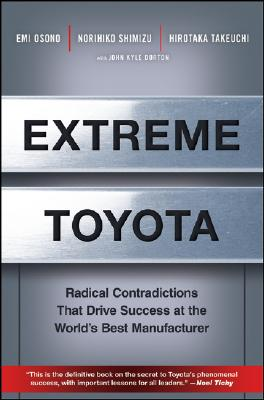Image for Extreme Toyota: Radical Contradictions That Drive Success at the World's Best Manufacturer