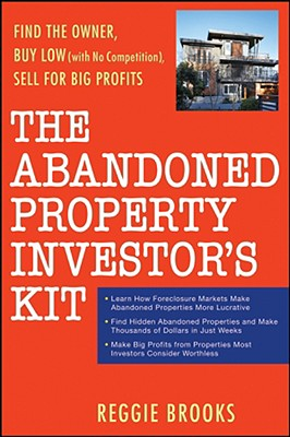 The Abandoned Property Investor's Kit: Find the Owner, Buy Low (with No Competition), Sell for Big Profits, Brooks, Reggie