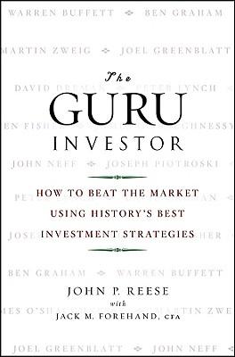 The Guru Investor: How to Beat the Market Using History's Best Investment Strategies, Reese, John P.; Forehand, Jack M.
