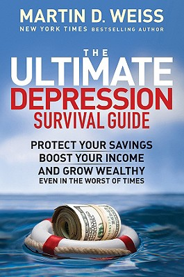 The Ultimate Depression Survival Guide: Protect Your Savings, Boost Your Income and Grow Wealthy Even in the Worst of Times, Weiss, Martin D.
