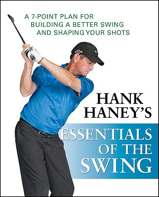 Hank Haney's Essentials Of The Swing, Haney, Hank