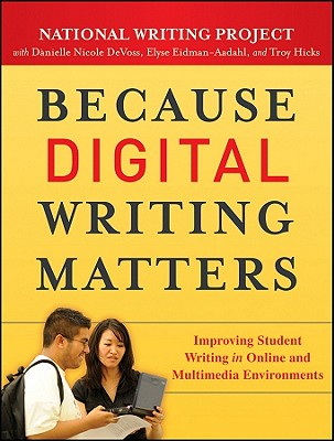 Image for Because Digital Writing Matters: Improving Student Writing in Online and Multimedia Environments