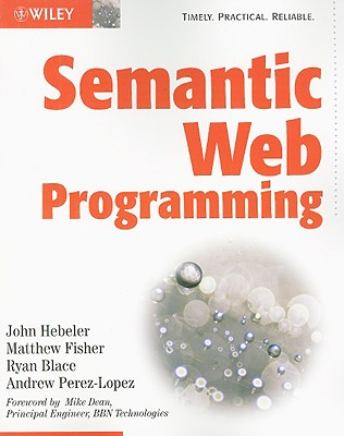 Semantic Web Programming, Hebeler, John; Fisher, Matthew; Blace, Ryan; Perez-Lopez, Andrew