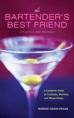 """""""The Bartender's Best Friend, Updated and Revised: A Complete Guide to Cocktails, Martinis, and Mixed Drinks"""", """"Regan, Mardee Haidin"""""""