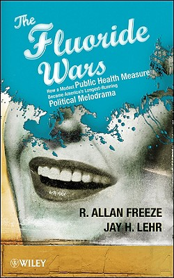 Image for The Fluoride Wars: How a Modest Public Health Measure Became America's Longest-Running Political Melodrama