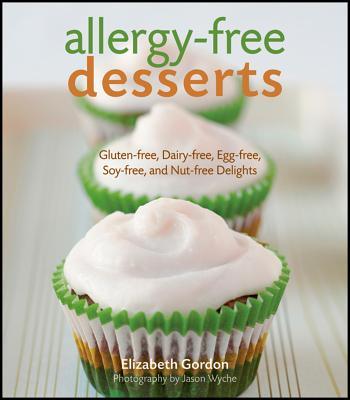 """Allergy-free Desserts: Gluten-free, Dairy-free, Egg-free, Soy-free, and Nut-free Delights"", ""Gordon, Elizabeth"""