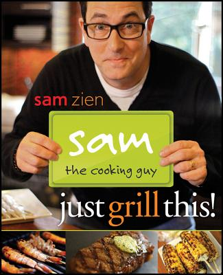 """Sam the Cooking Guy: Just Grill This!, """"Zien, Sam"""""""