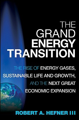 Image for The Grand Energy Transition: The Rise of Energy Gases, Sustainable Life and Growth, and the Next Great Economic Expansion