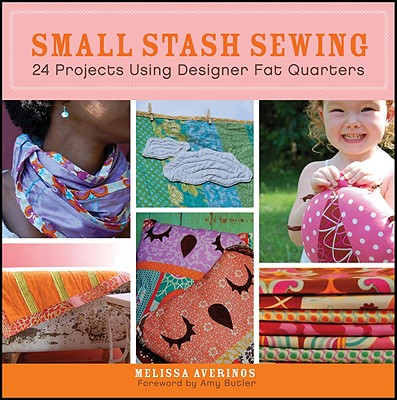Image for Small Stash Sewing: 24 Projects Using Designer Fat Quarters