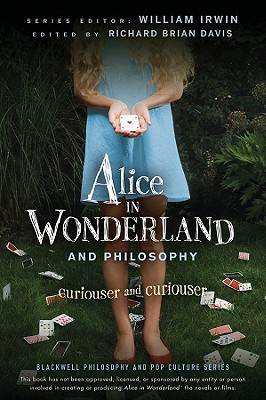 ALICE IN WONDERLAND AND PHILOSOPHY  Curiouser and Curiouser, Irwin, William &  Richard Brian Davis