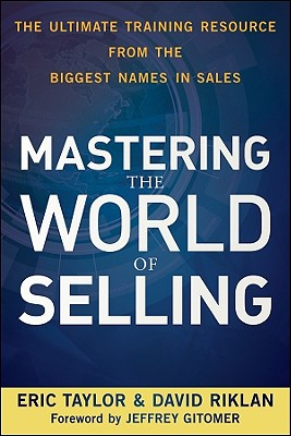 Image for Mastering the World of Selling: The Ultimate Training Resource from the Biggest Names in Sales