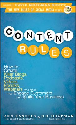 Image for Content Rules: How to Create Killer Blogs, Podcasts, Videos, Ebooks, Webinars (and More) That Engage Customers and Ignite Your Business (New Rules Social Media Series)