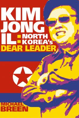 Image for Kim Jong-Il: North Korea's Dear Leader