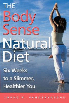 Image for The Body Sense Natural Diet: Six Weeks to a Slimmer, Healthier You